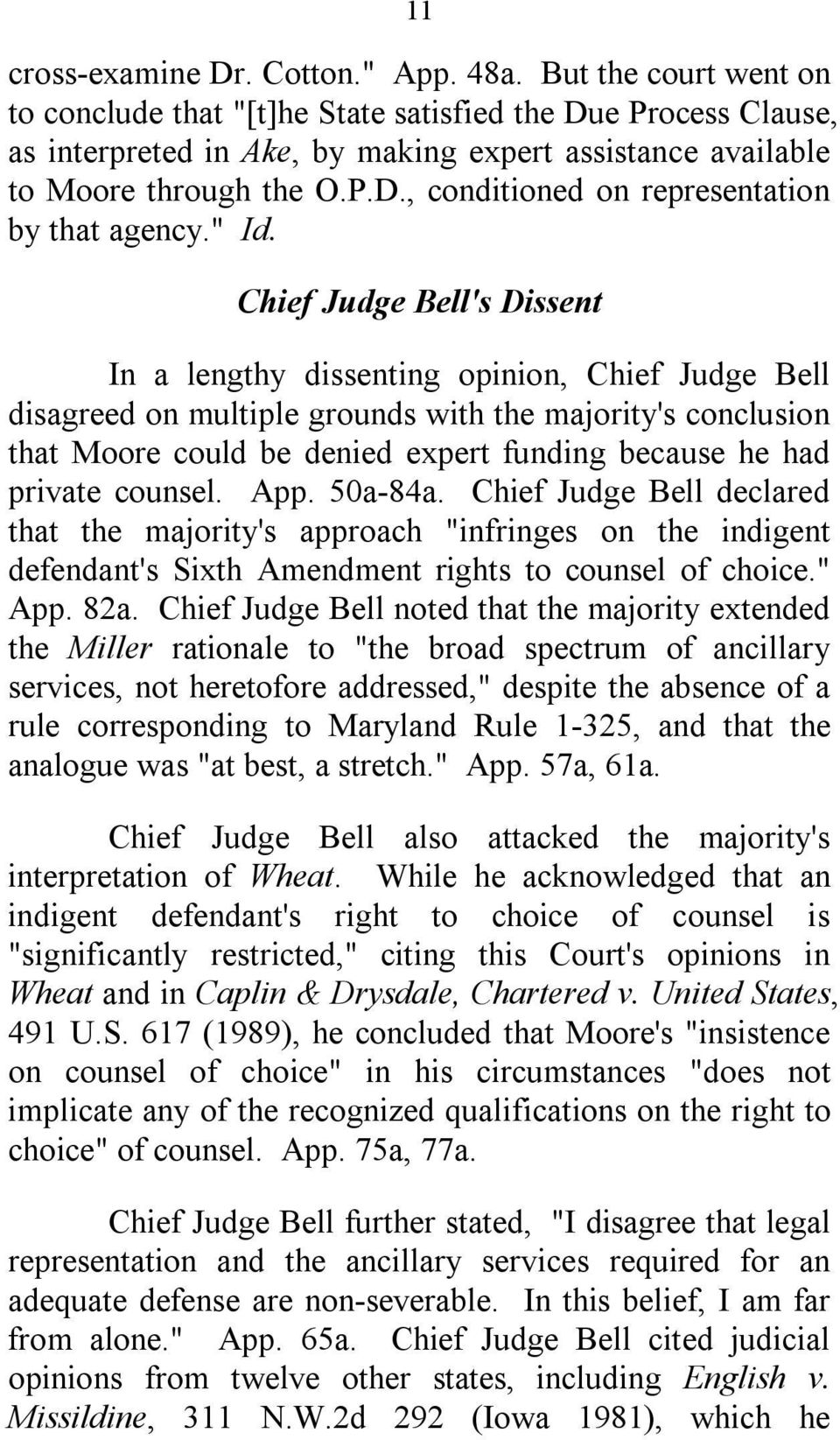 """ Id. Chief Judge Bell's Dissent In a lengthy dissenting opinion, Chief Judge Bell disagreed on multiple grounds with the majority's conclusion that Moore could be denied expert funding because he"