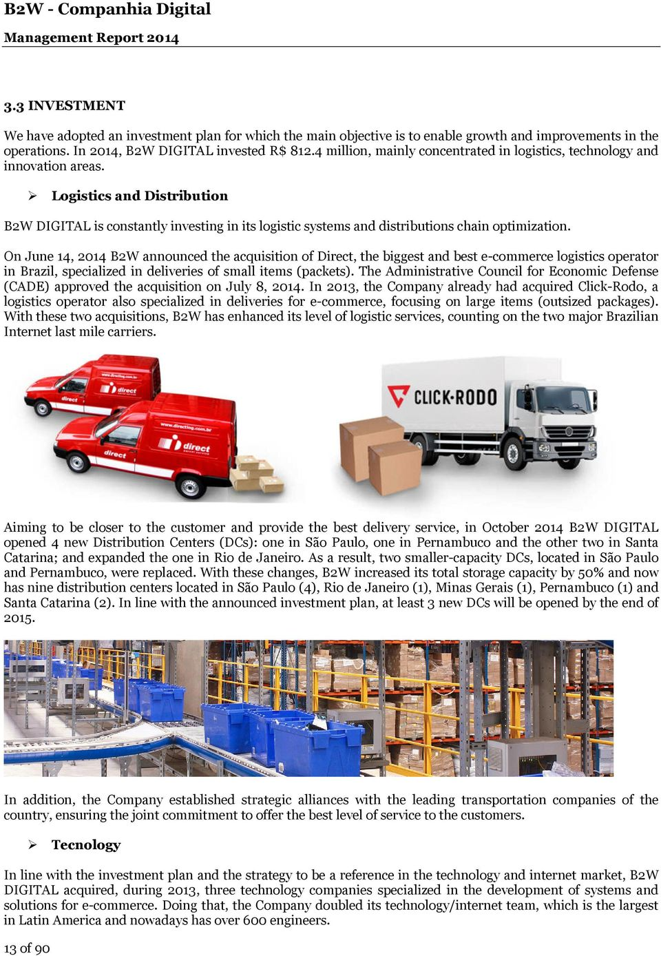 Logistics and Distribution B2W DIGITAL is constantly investing in its logistic systems and distributions chain optimization.