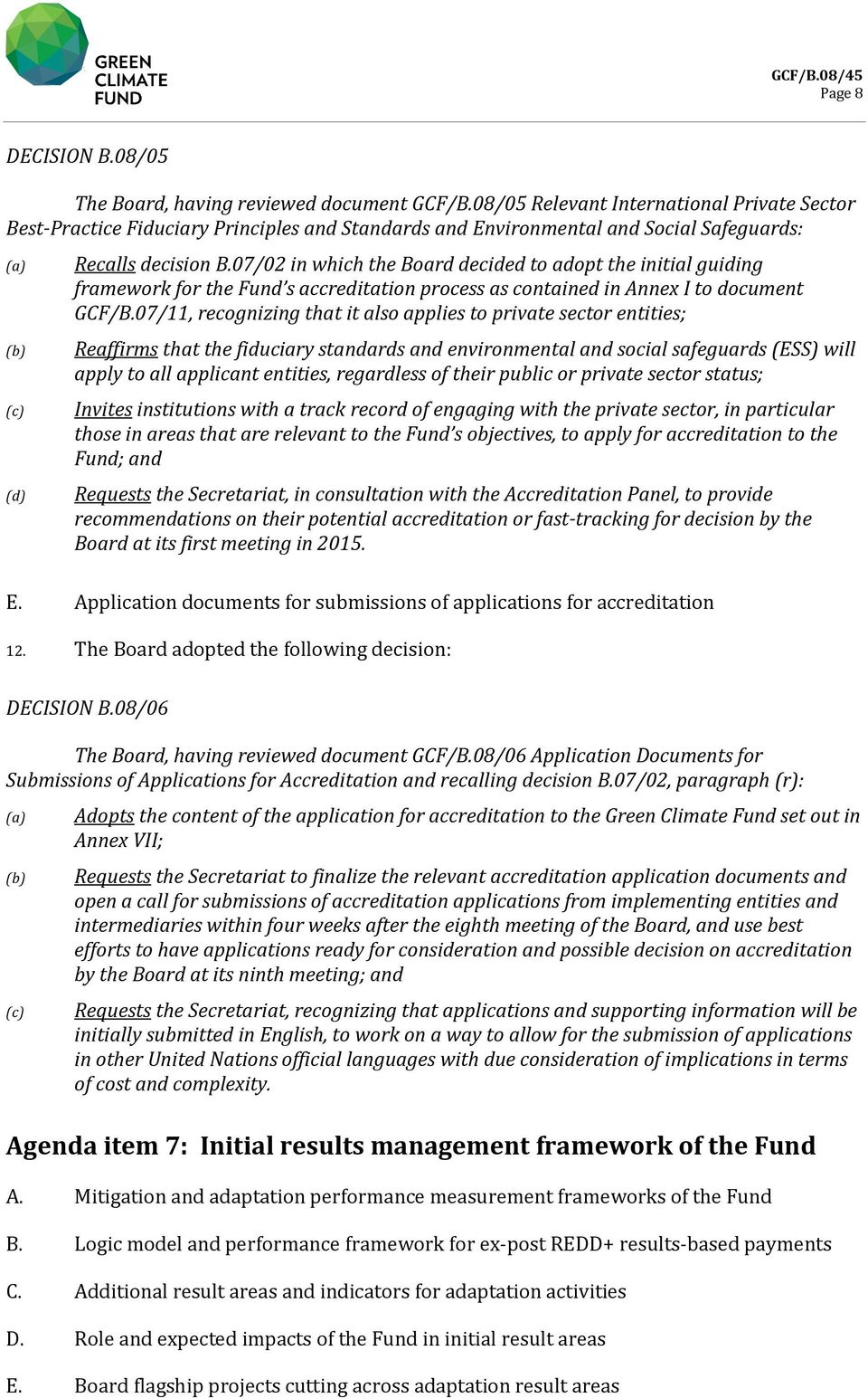 07/02 in which the Board decided to adopt the initial guiding framework for the Fund s accreditation process as contained in Annex I to document GCF/B.
