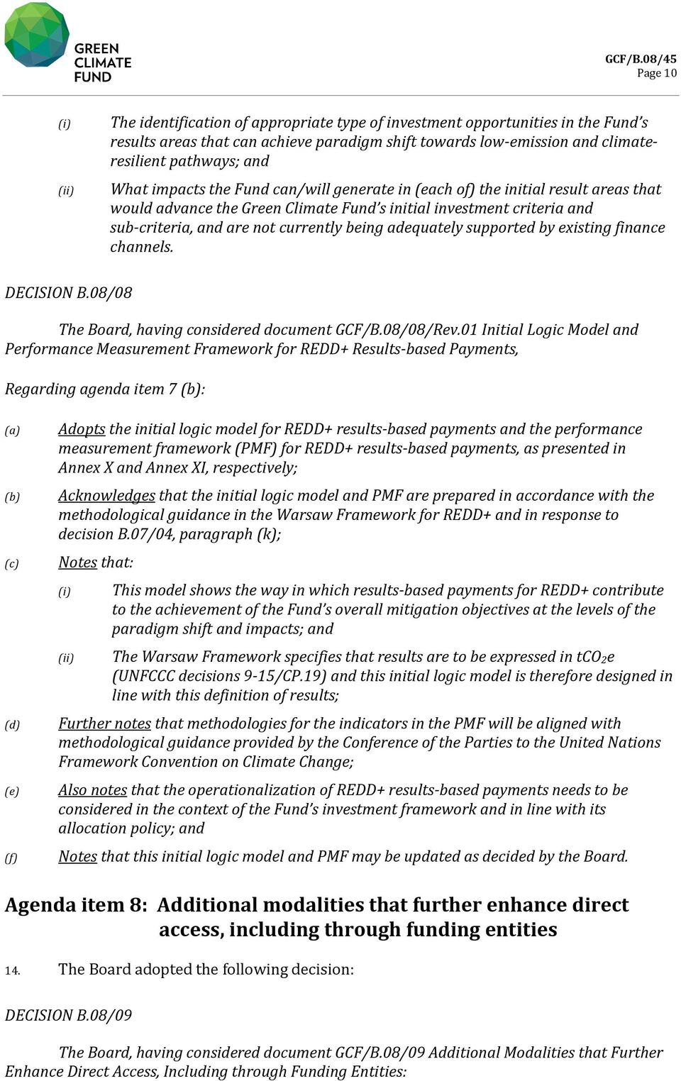 adequately supported by existing finance channels. DECISION B.08/08 The Board, having considered document GCF/B.08/08/Rev.
