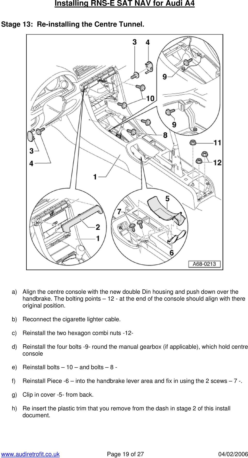 c) Reinstall the two hexagon combi nuts -12- d) Reinstall the four bolts -9- round the manual gearbox (if applicable), which hold centre console e) Reinstall bolts 10 and bolts 8