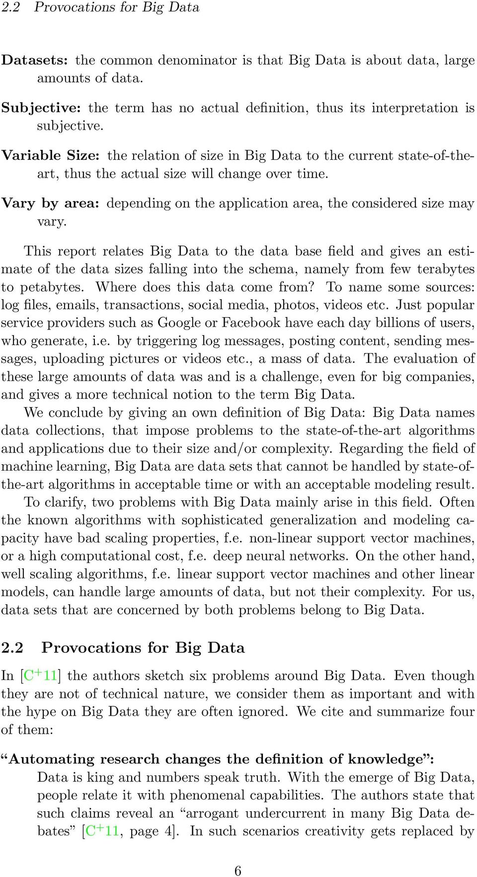 Variable Size: the relation of size in Big Data to the current state-of-theart, thus the actual size will change over time.