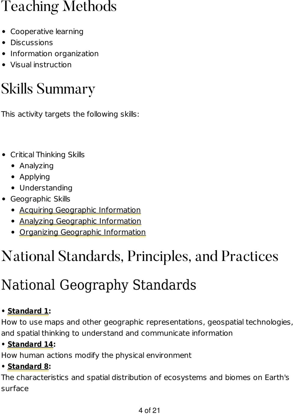 and Practices National Geography Standards Standard 1: How to use maps and other geographic representations, geospatial technologies, and spatial thinking to understand and