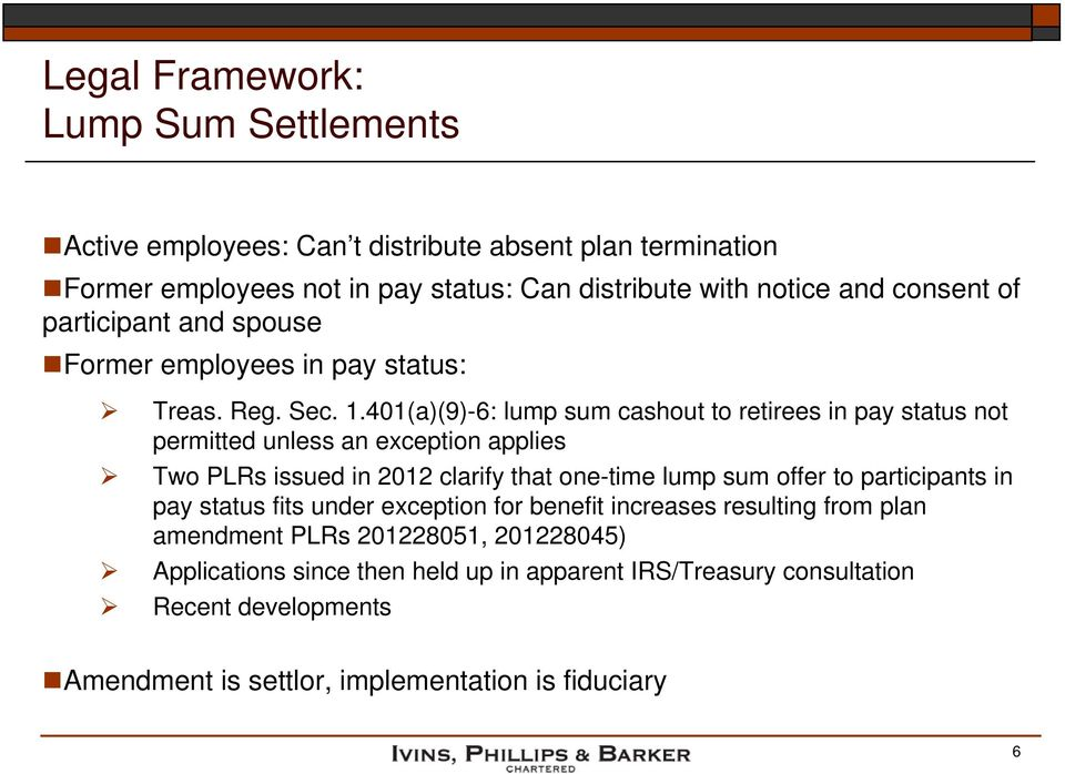 401(a)(9)-6: lump sum cashout to retirees in pay status not permitted unless an exception applies Two PLRs issued in 2012 clarify that one-time lump sum offer to