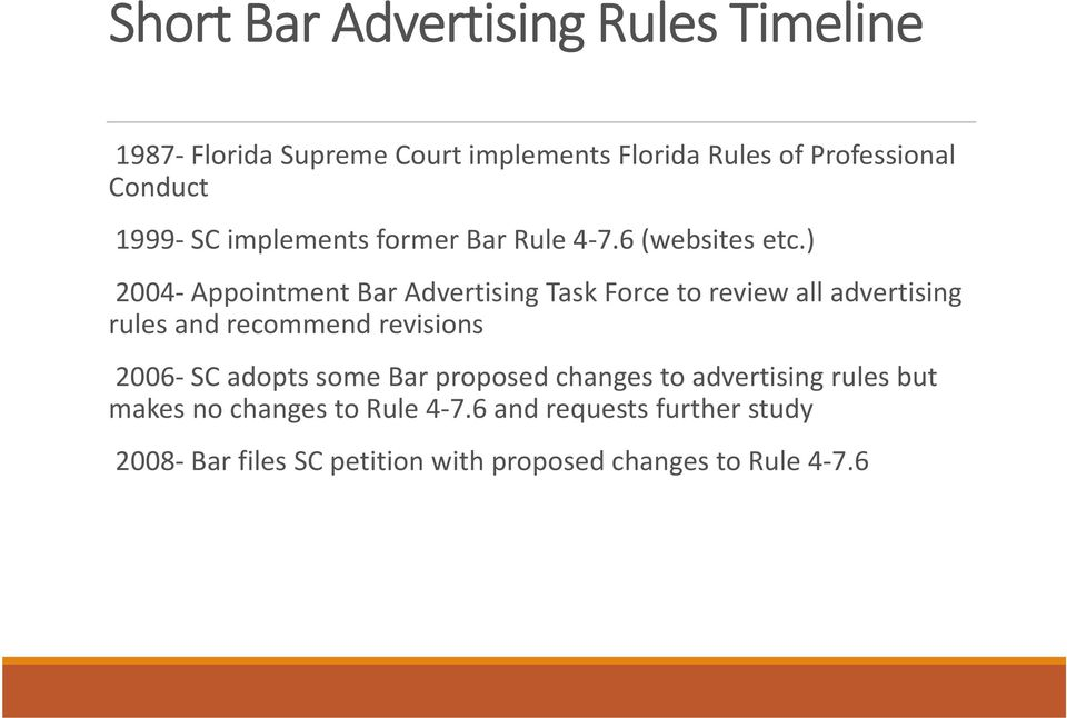 ) 2004 Appointment Bar Advertising Task Force to review all advertising rules and recommend revisions 2006 SC