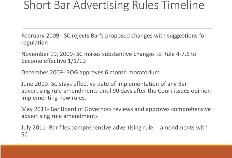 6 to become effective 1/1/10 December 2009 BOG approves 6 month moratorium June 2010 SC stays effective date of implementation of any Bar