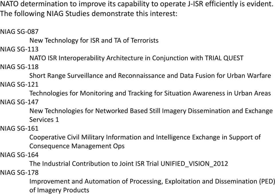 SG-118 Short Range Surveillance and Reconnaissance and Data Fusion for Urban Warfare NIAG SG-121 Technologies for Monitoring and Tracking for Situation Awareness in Urban Areas NIAG SG-147 New