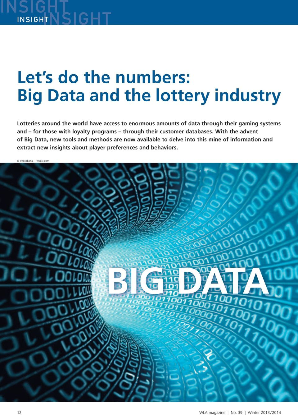 With the advent of Big Data, new tools and methods are now available to delve into this mine of information and