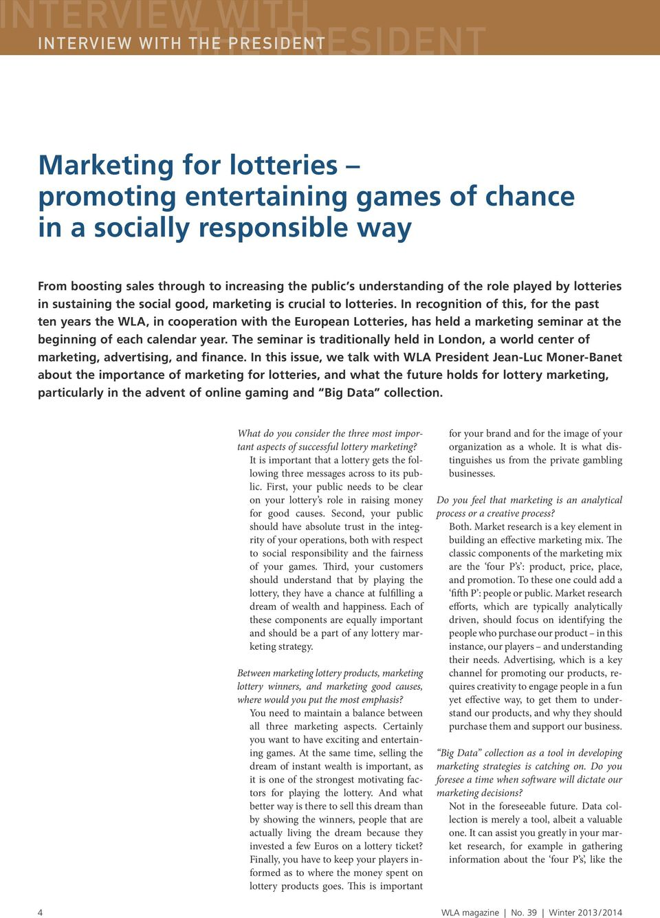 In recognition of this, for the past ten years the WLA, in cooperation with the European Lotteries, has held a marketing seminar at the beginning of each calendar year.