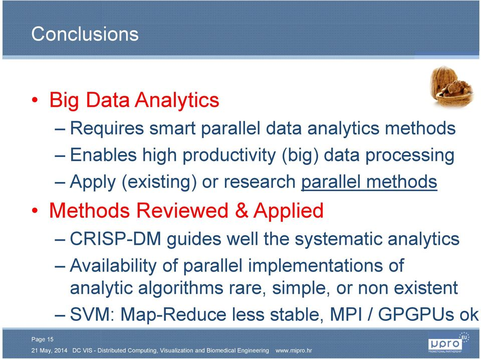 & Applied CRISP-DM guides well the systematic analytics Availability of parallel implementations