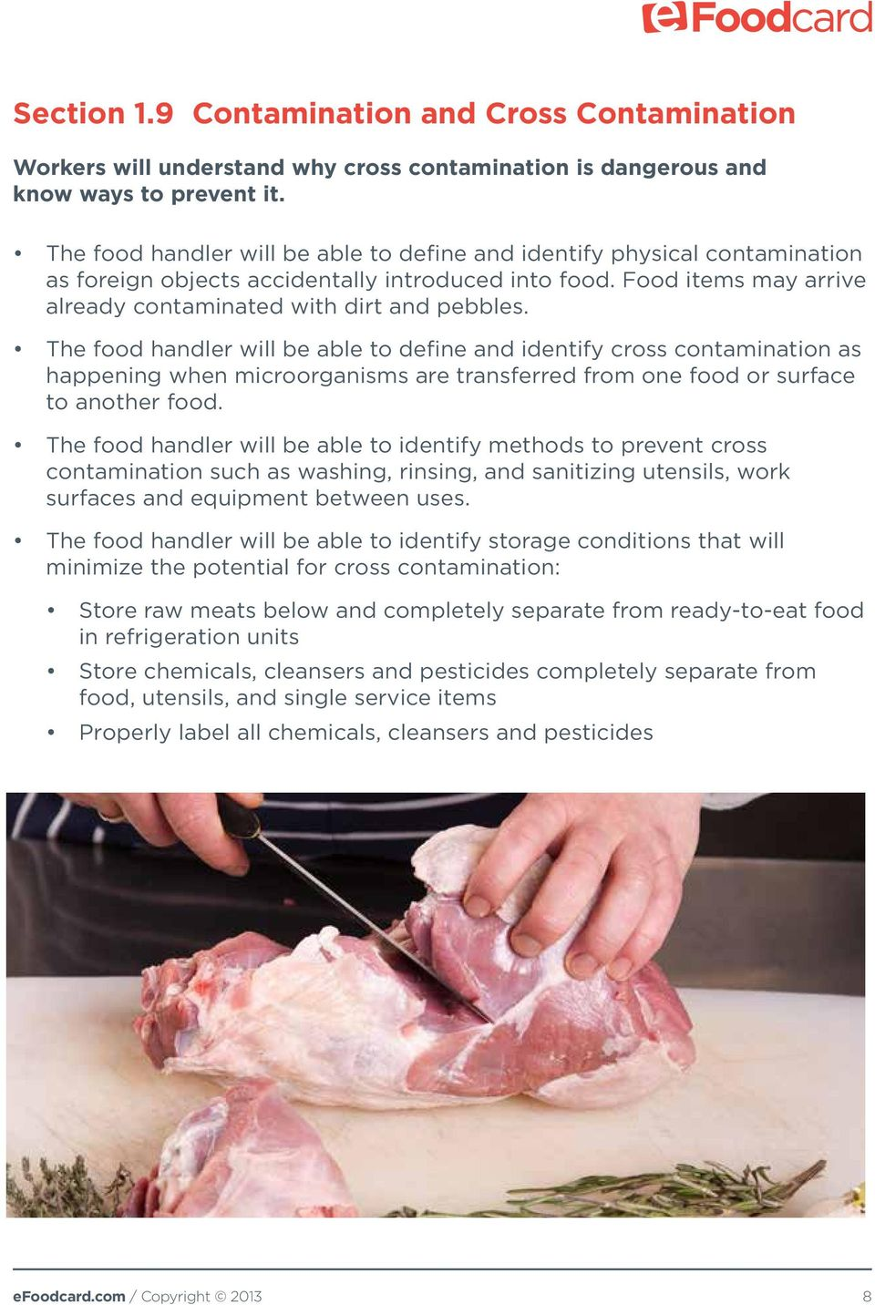 The food handler will be able to define and identify cross contamination as happening when microorganisms are transferred from one food or surface to another food.