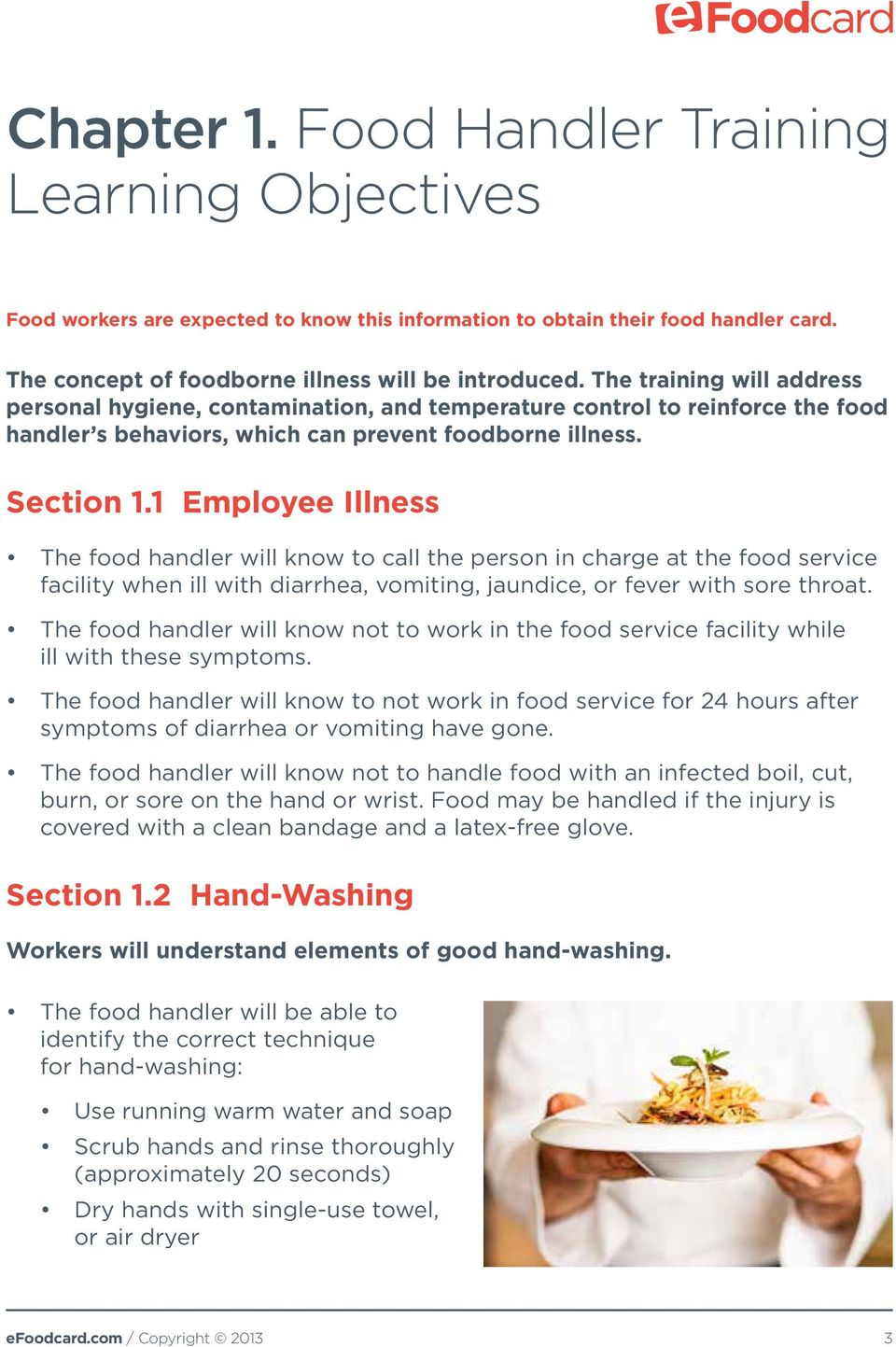 1 Employee Illness The food handler will know to call the person in charge at the food service facility when ill with diarrhea, vomiting, jaundice, or fever with sore throat.