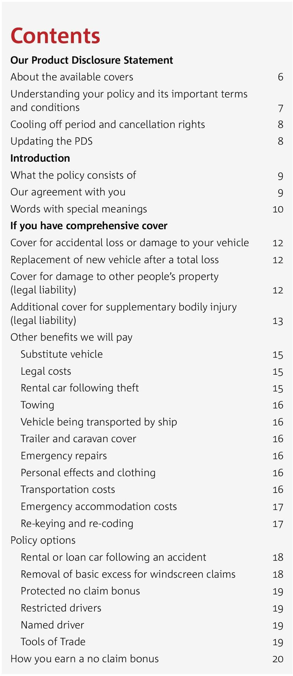 of new vehicle after a total loss 12 Cover for damage to other people s property (legal liability) 12 Additional cover for supplementary bodily injury (legal liability) 13 Other benefits we will pay