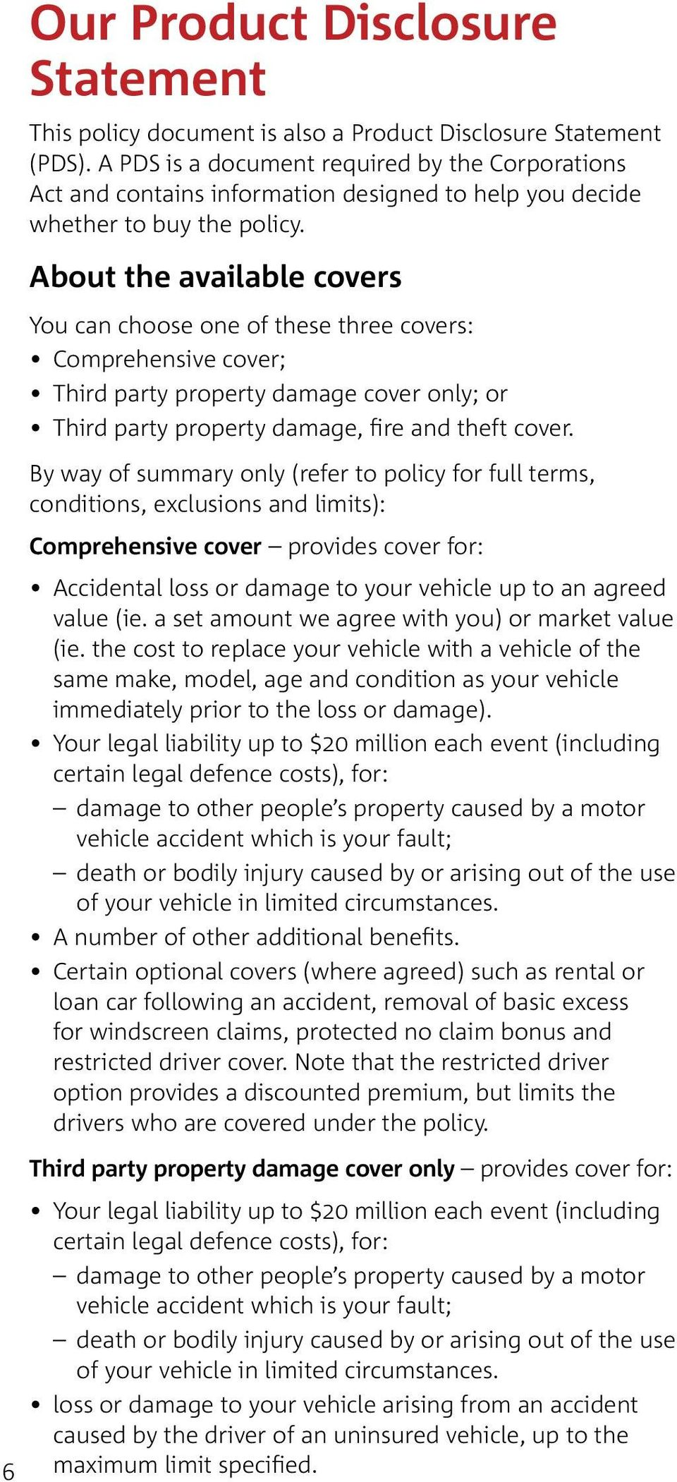 About the available covers You can choose one of these three covers: Comprehensive cover; Third party property damage cover only; or Third party property damage, fire and theft cover.