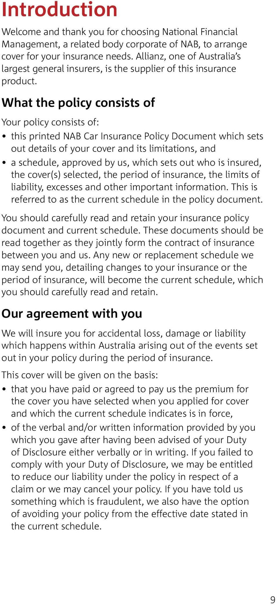 What the policy consists of Your policy consists of: this printed NAB Car Insurance Policy Document which sets out details of your cover and its limitations, and a schedule, approved by us, which