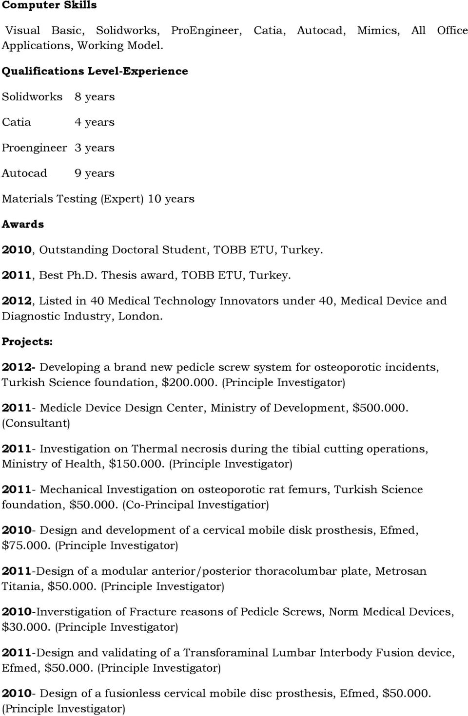 2011, Best Ph.D. Thesis award, TOBB ETU, Turkey. 2012, Listed in 40 Medical Technology Innovators under 40, Medical Device and Diagnostic Industry, London.