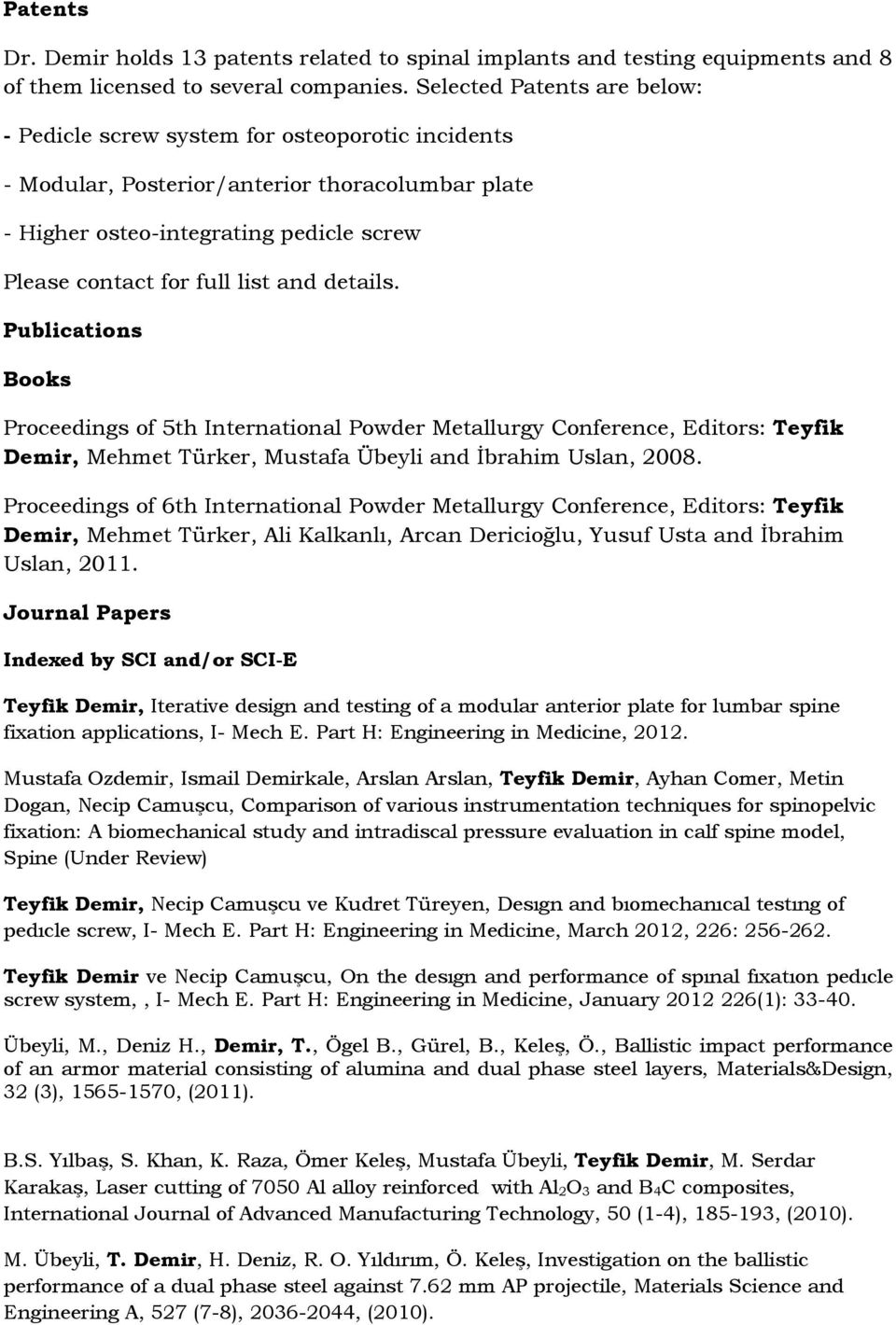 and details. Publications Books Proceedings of 5th International Powder Metallurgy Conference, Editors: Teyfik Demir, Mehmet Türker, Mustafa Übeyli and İbrahim Uslan, 2008.