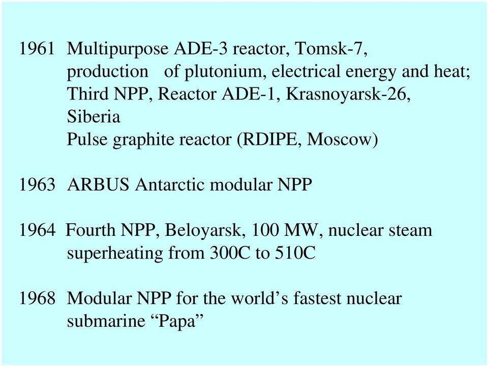 Moscow) 1963 ARBUS Antarctic modular NPP 1964 Fourth NPP, Beloyarsk, 100 MW, nuclear steam