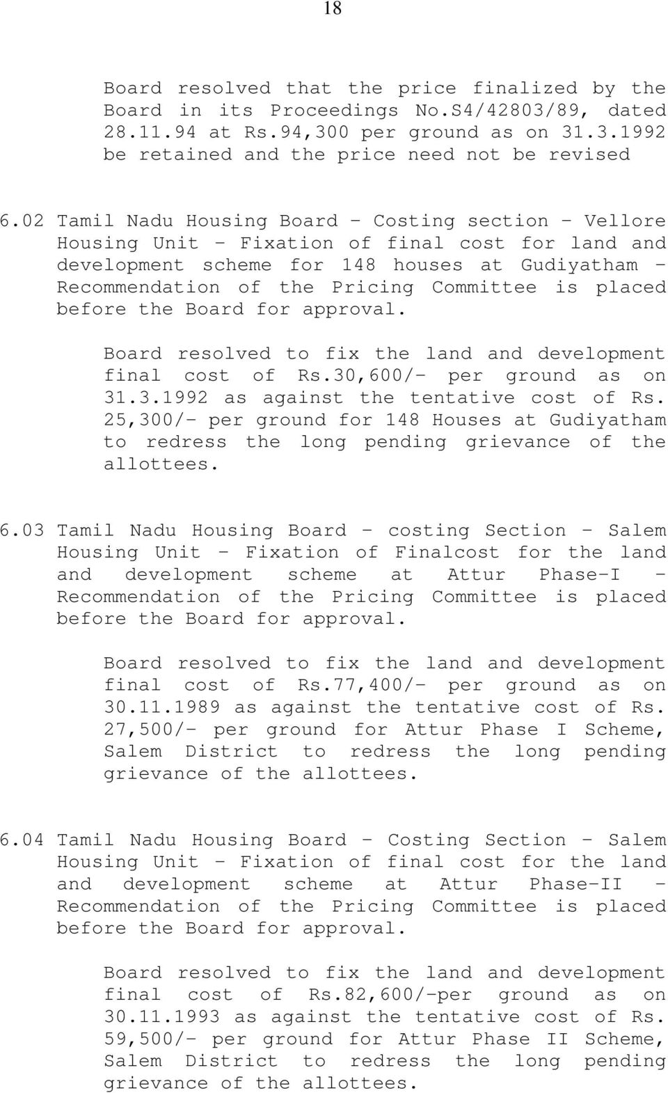 placed before the Board for approval. Board resolved to fix the land and development final cost of Rs.30,600/- per ground as on 31.3.1992 as against the tentative cost of Rs.