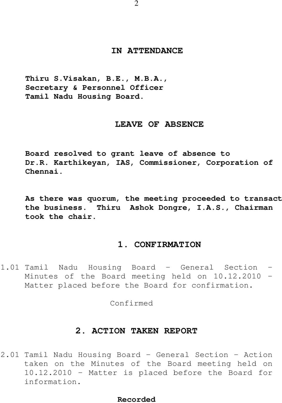 1. CONFIRMATION 1.01 Tamil Nadu Housing Board General Section Minutes of the Board meeting held on 10.12.2010 Matter placed before the Board for confirmation. Confirmed 2.