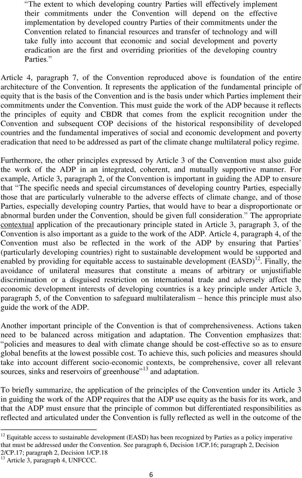 and overriding priorities of the developing country Parties. Article 4, paragraph 7, of the Convention reproduced above is foundation of the entire architecture of the Convention.