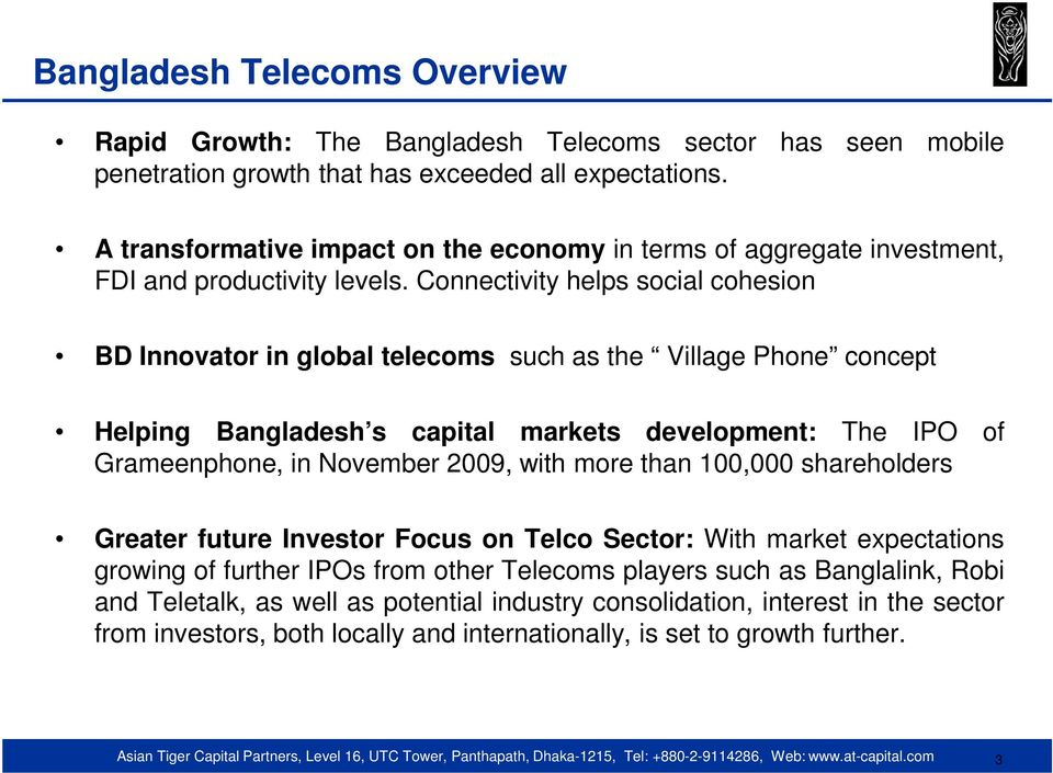 Connectivity helps social cohesion BD Innovator in global telecoms such as the Village Phone concept Helping Bangladesh s capital markets development: The IPO of Grameenphone, in November 2009,