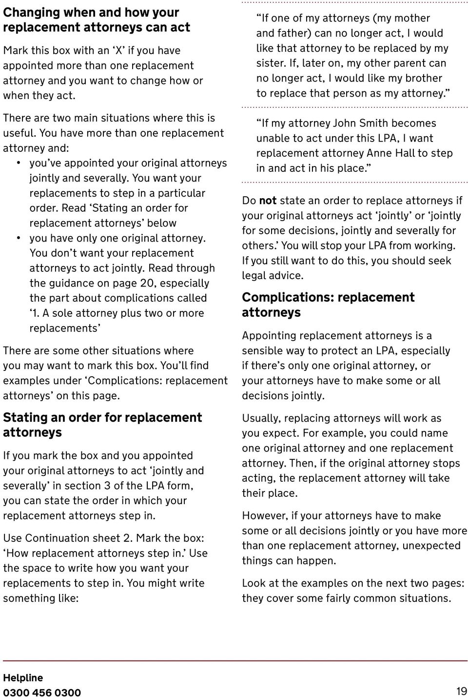 You want your replacements to step in a particular order. Read Stating an order for replacement attorneys below you have only one original attorney.