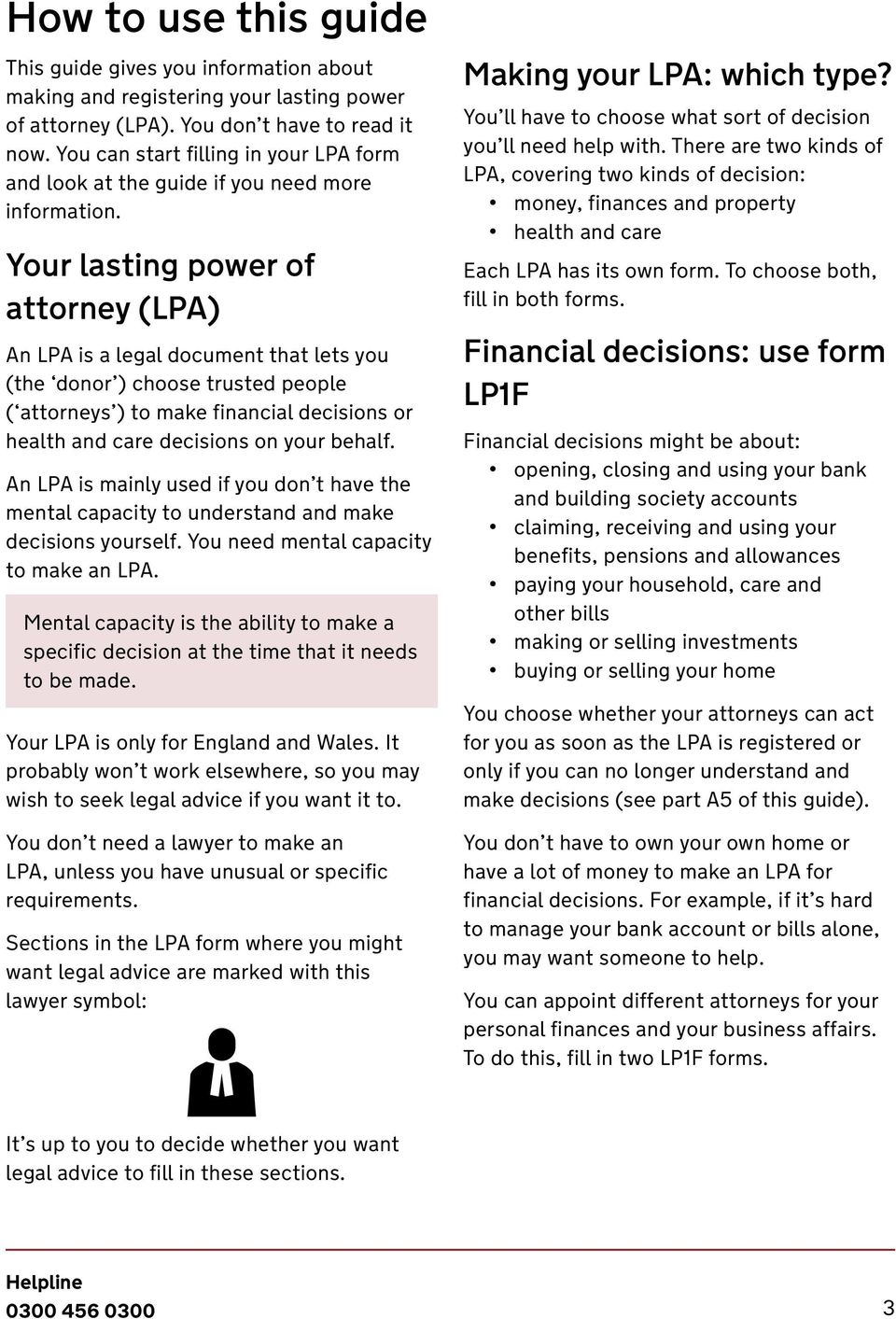 Your lasting power of attorney (LPA) An LPA is a legal document that lets you (the donor ) choose trusted people ( attorneys ) to make financial decisions or health and care decisions on your behalf.