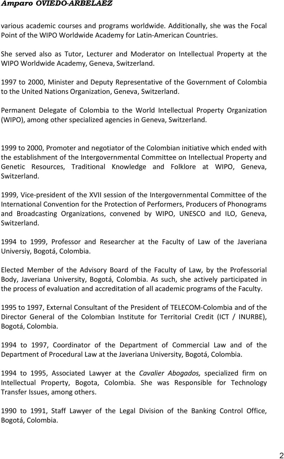 1997 to 2000, Minister and Deputy Representative of the Government of Colombia to the United Nations Organization, Geneva, Switzerland.
