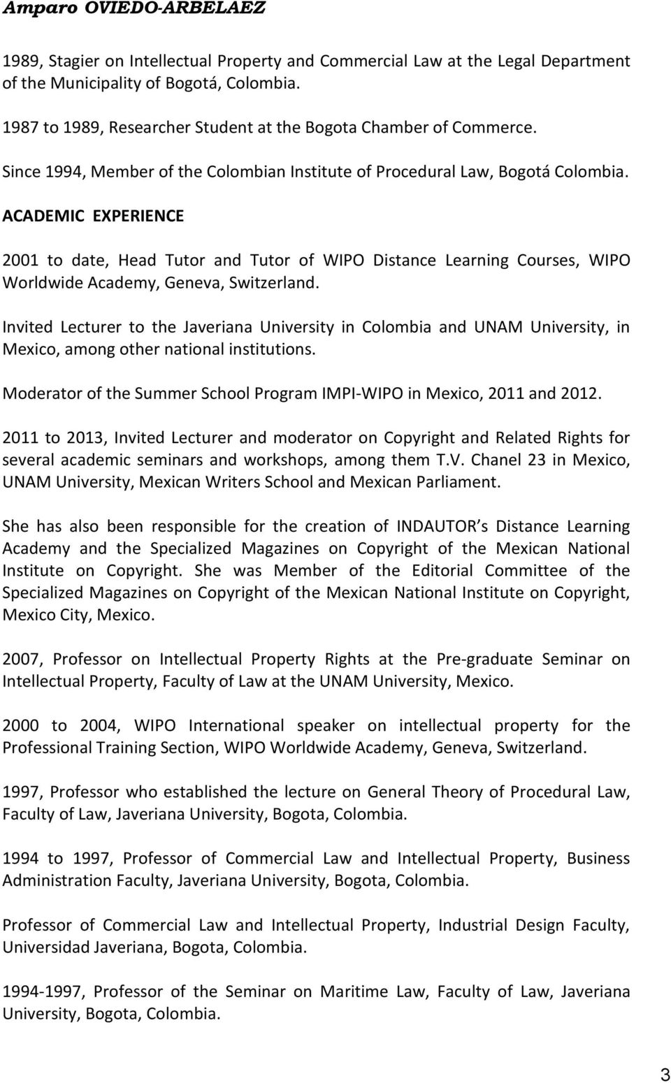 ACADEMIC EXPERIENCE 2001 to date, Head Tutor and Tutor of WIPO Distance Learning Courses, WIPO Worldwide Academy, Geneva, Switzerland.