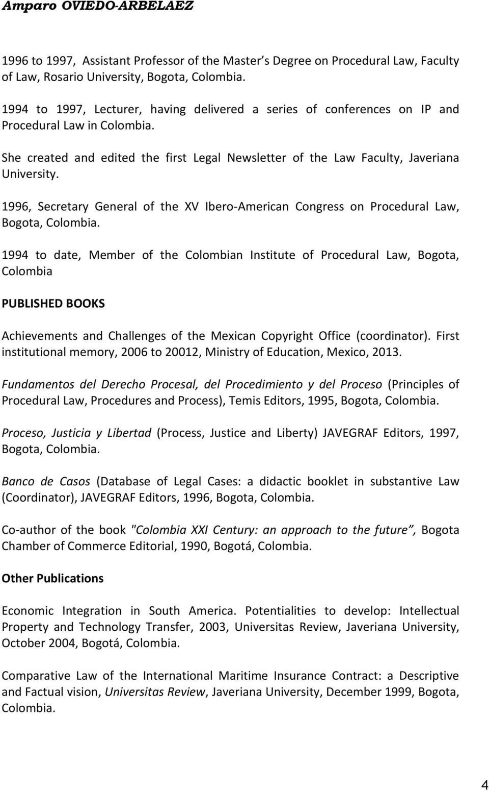 1996, Secretary General of the XV Ibero-American Congress on Procedural Law, 1994 to date, Member of the Colombian Institute of Procedural Law, Bogota, Colombia PUBLISHED BOOKS Achievements and