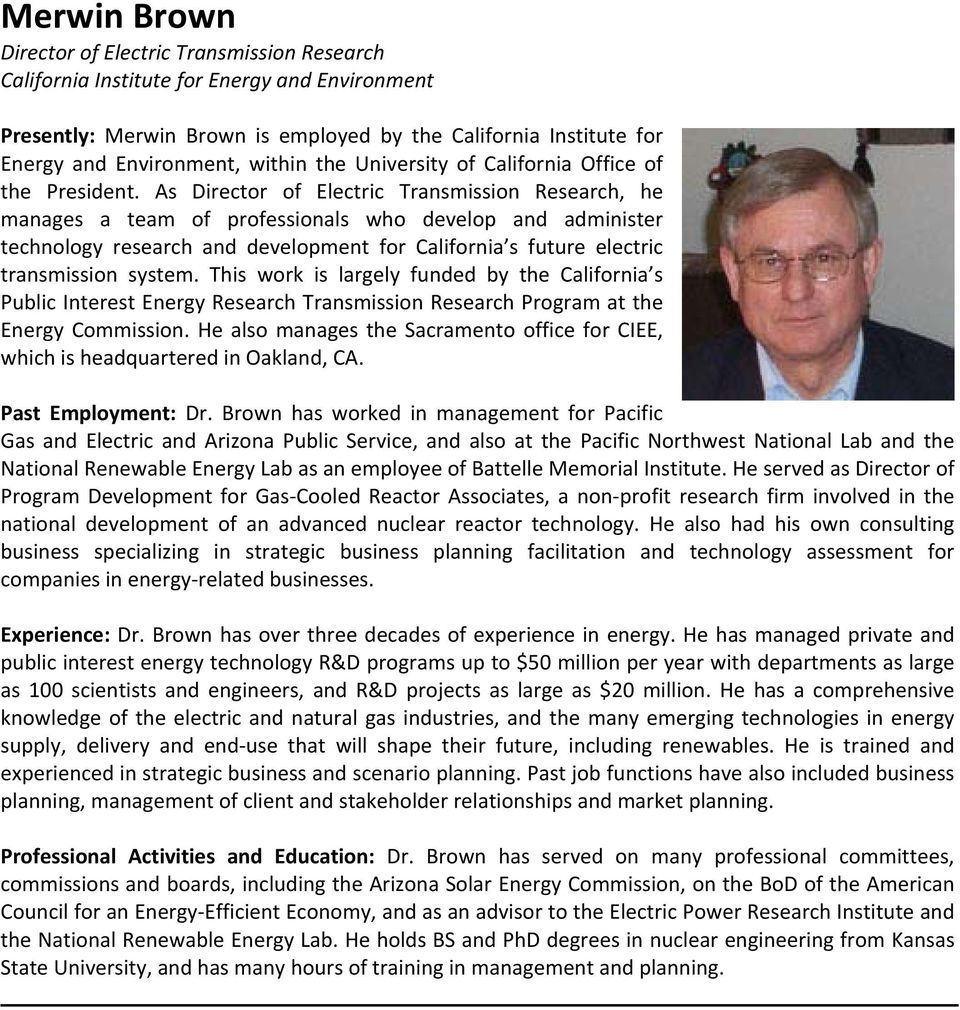 As Director of Electric Transmission Research, he manages a team of professionals who develop and administer technology research and development for California s future electric transmission system.