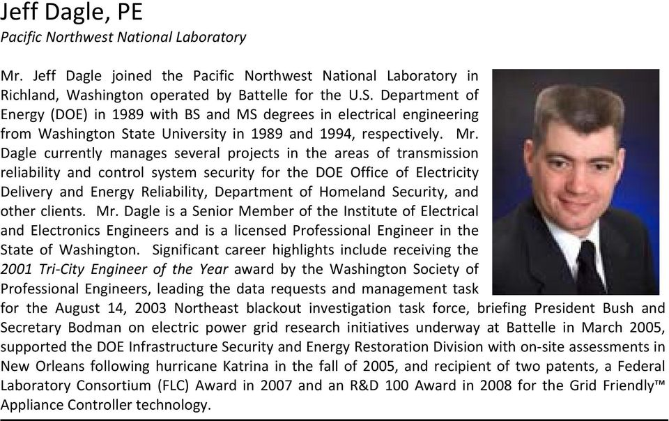 Dagle currently manages several projects in the areas of transmission reliability and control system security for the DOE Office of Electricity Delivery and Energy Reliability, Department of Homeland