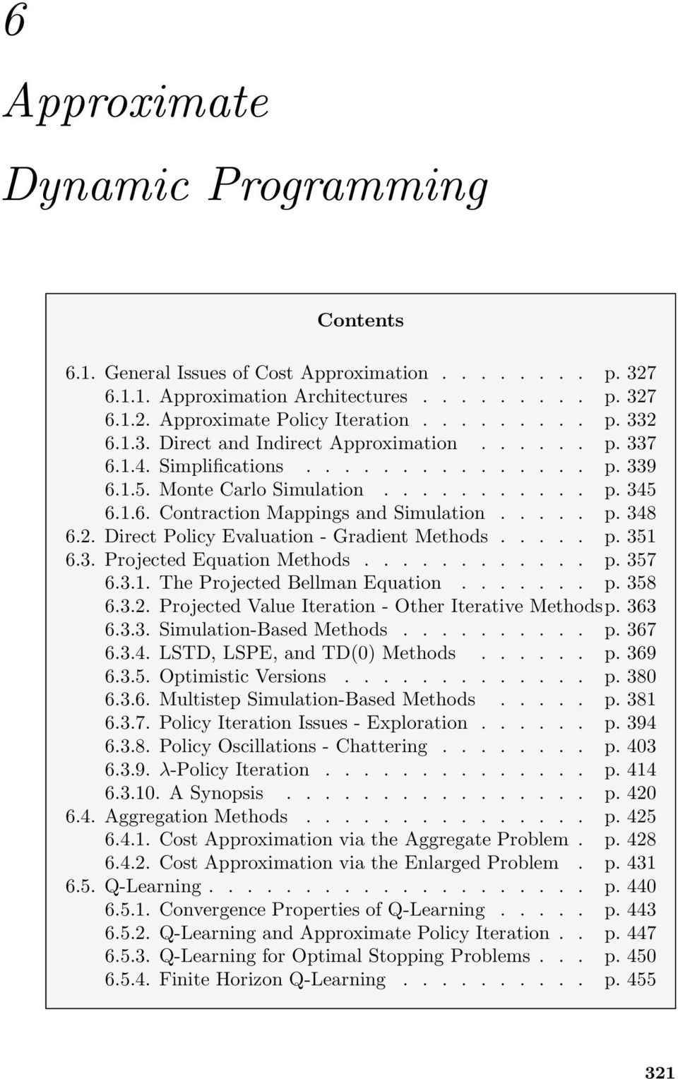 2. Direct Policy Evaluation - Gradient Methods..... p. 351 6.3. Projected Equation Methods............ p. 357 6.3.1. The Projected Bellman Equation....... p. 358 6.3.2. Projected Value Iteration - Other Iterative Methodsp.