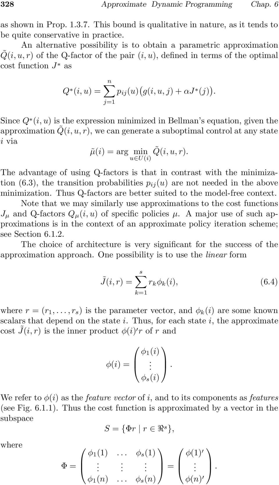 αj (j) ). Since Q (i, u) is the expression minimized in Bellman s equation, given the approximation Q(i, u, r), we can generate a suboptimal control at any state i via µ(i) = arg min Q(i, u, r).