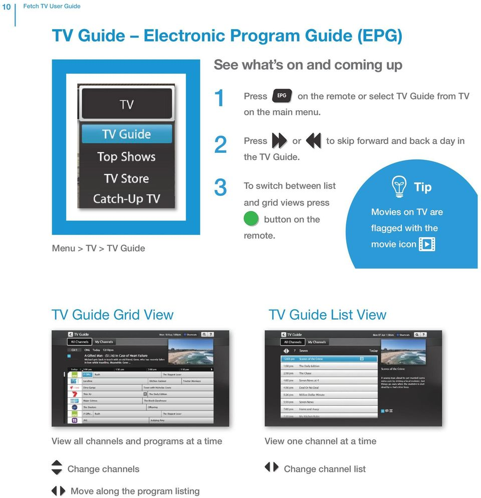 To switch between list and grid views press Movies on TV are button on the flagged with the remote.