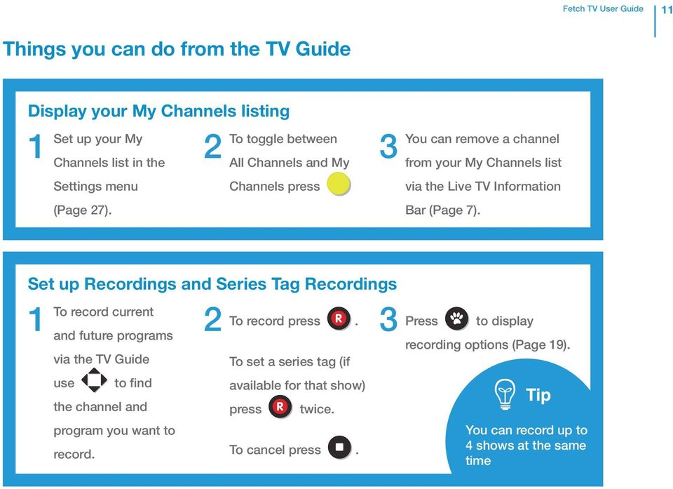 Set up Recordings and Series Tag Recordings To record current and future programs via the TV Guide use to find the channel and program you want to record.