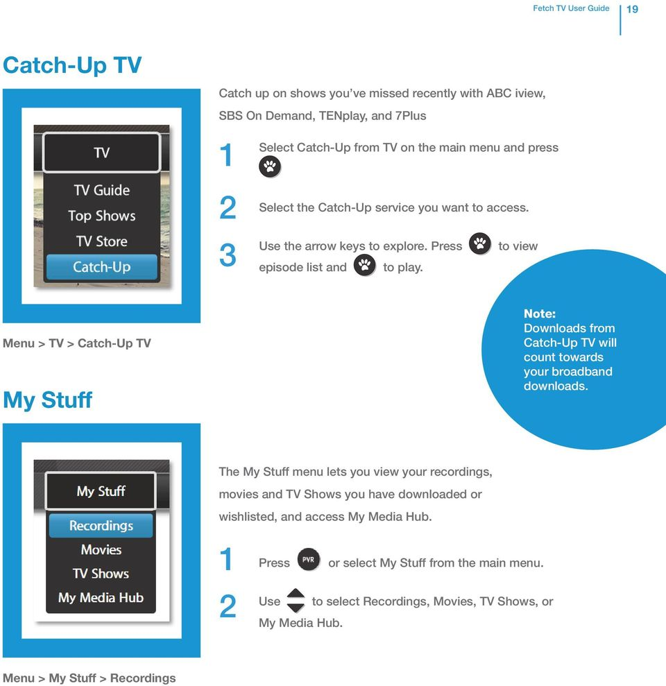 Menu > TV > Catch-Up TV My Stuff Note: Downloads from Catch-Up TV will count towards your broadband downloads.