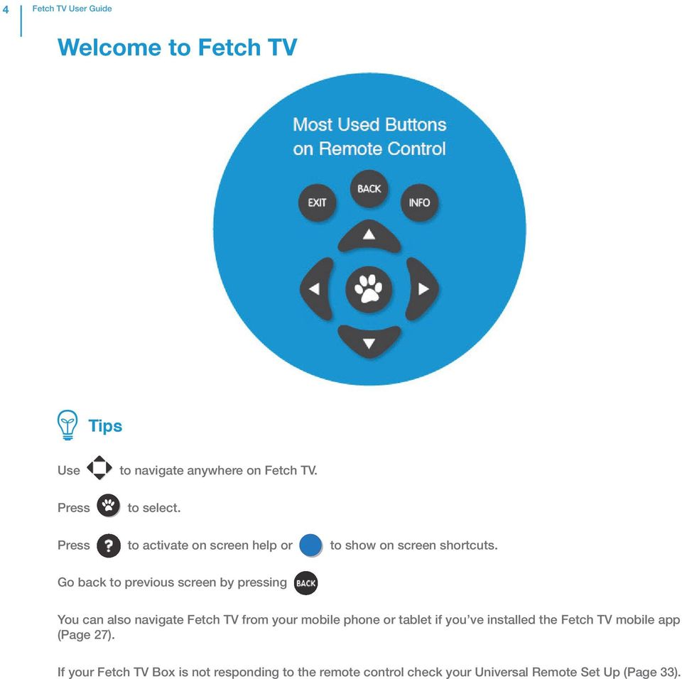 Go back to previous screen by pressing You can also navigate Fetch TV from your mobile phone or tablet if