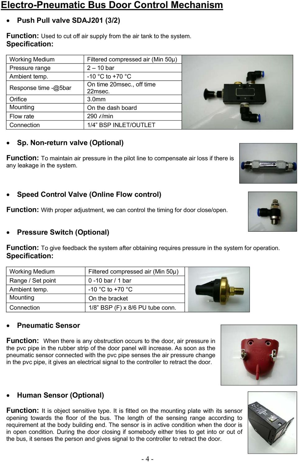 Speed Control Valve (Online Flow control) Function: With proper adjustment, we can control the timing for door close/open.