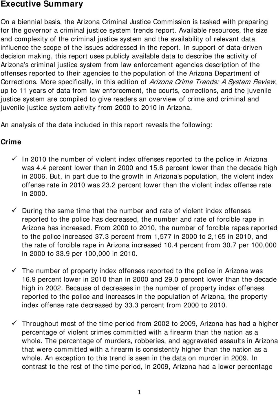 In support of data-driven decision making, this report uses publicly available data to describe the activity of Arizona s criminal justice system from law enforcement agencies description of the
