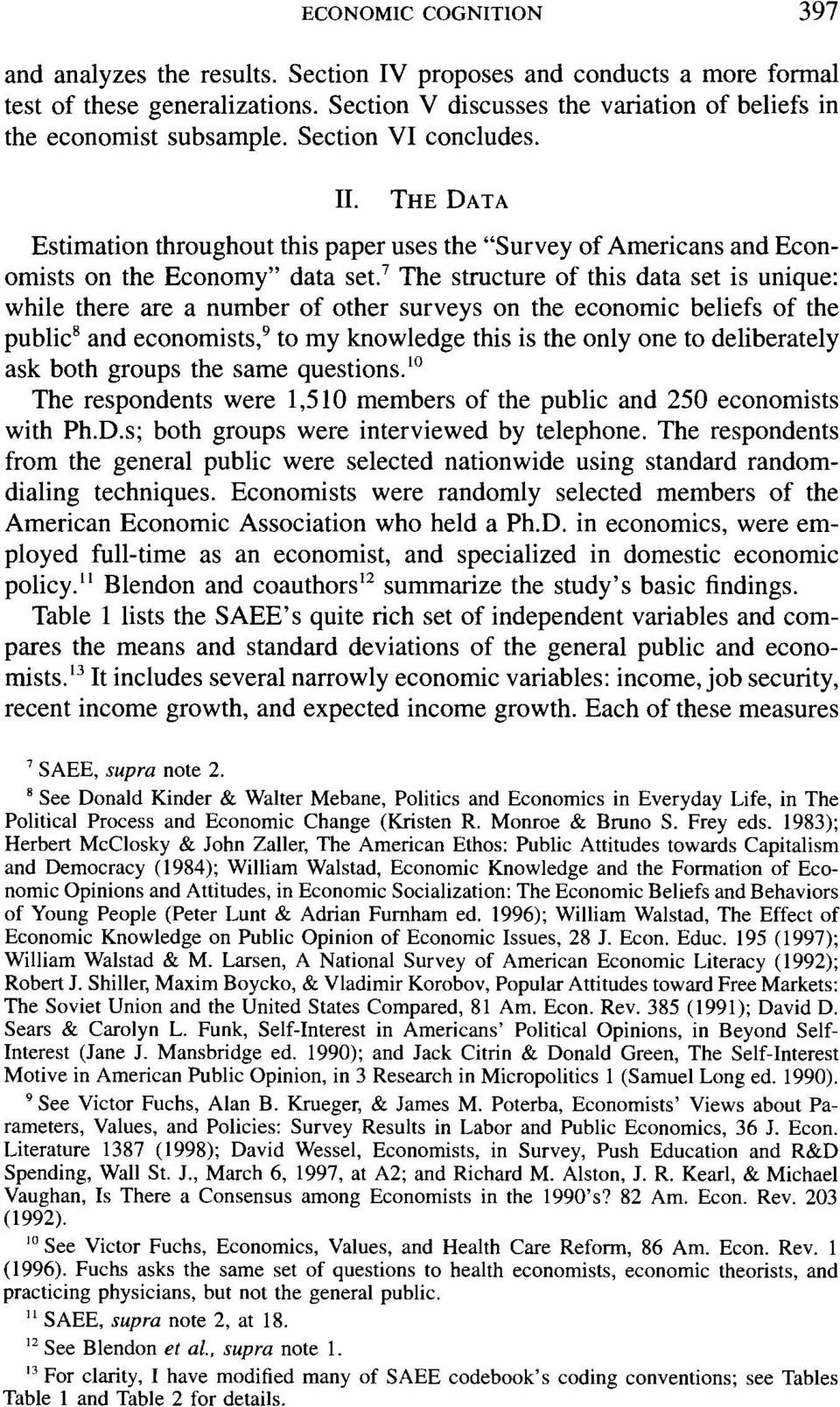 7 The structure of this data set is unique: while there are a number of other surveys on the economic beliefs of the public8 and economists,9 to my knowledge this is the only one to deliberately ask