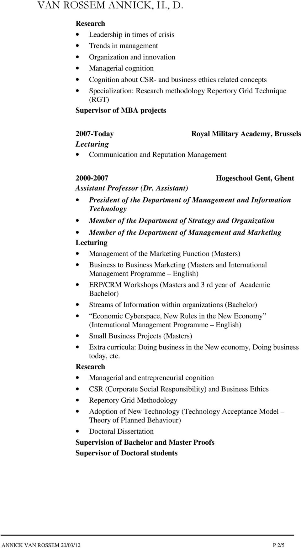 Grid Technique (RGT) Supervisor of MBA projects 2007-Today Royal Military Academy, Brussels Communication and Reputation Management 2000-2007 Hogeschool Gent, Ghent Assistant Professor (Dr.