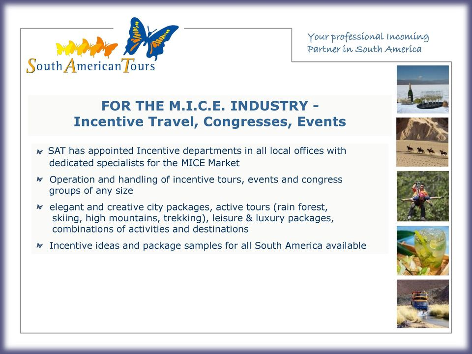 INDUSTRY - Incentive Travel, Congresses, Events SAT has appointed Incentive departments in all local offices with