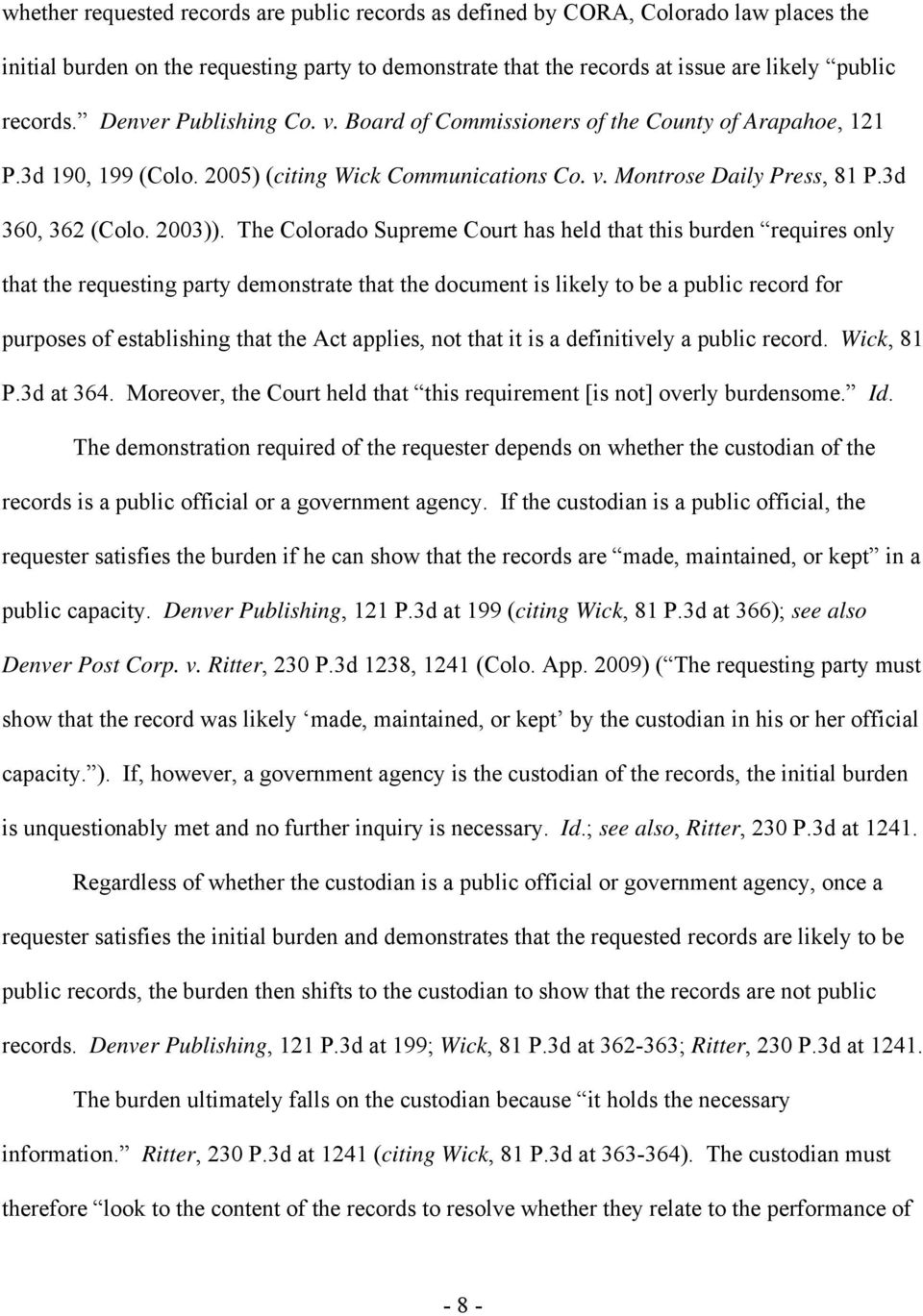 The Colorado Supreme Court has held that this burden requires only that the requesting party demonstrate that the document is likely to be a public record for purposes of establishing that the Act