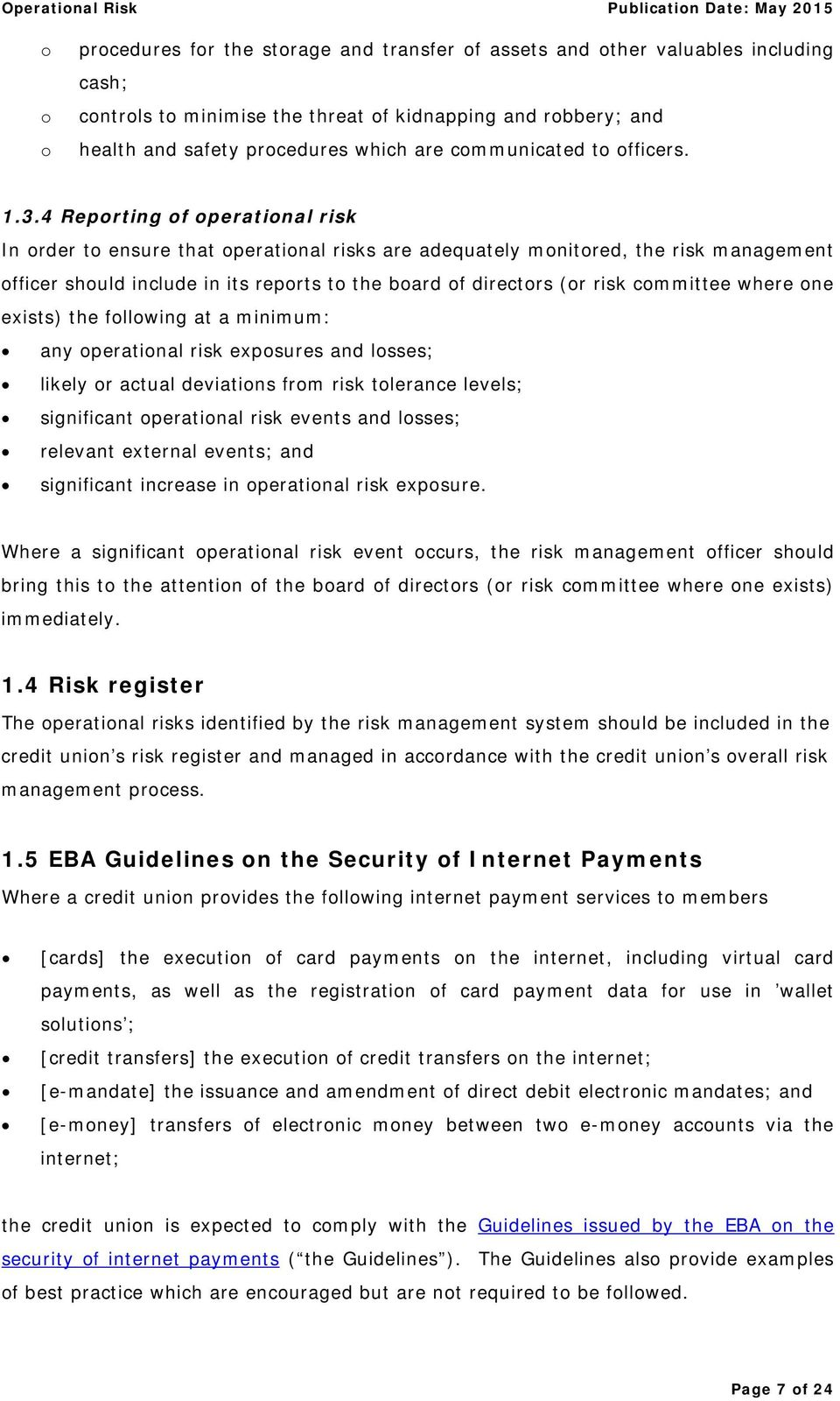 4 Reporting of operational risk In order to ensure that operational risks are adequately monitored, the risk management officer should include in its reports to the board of directors (or risk