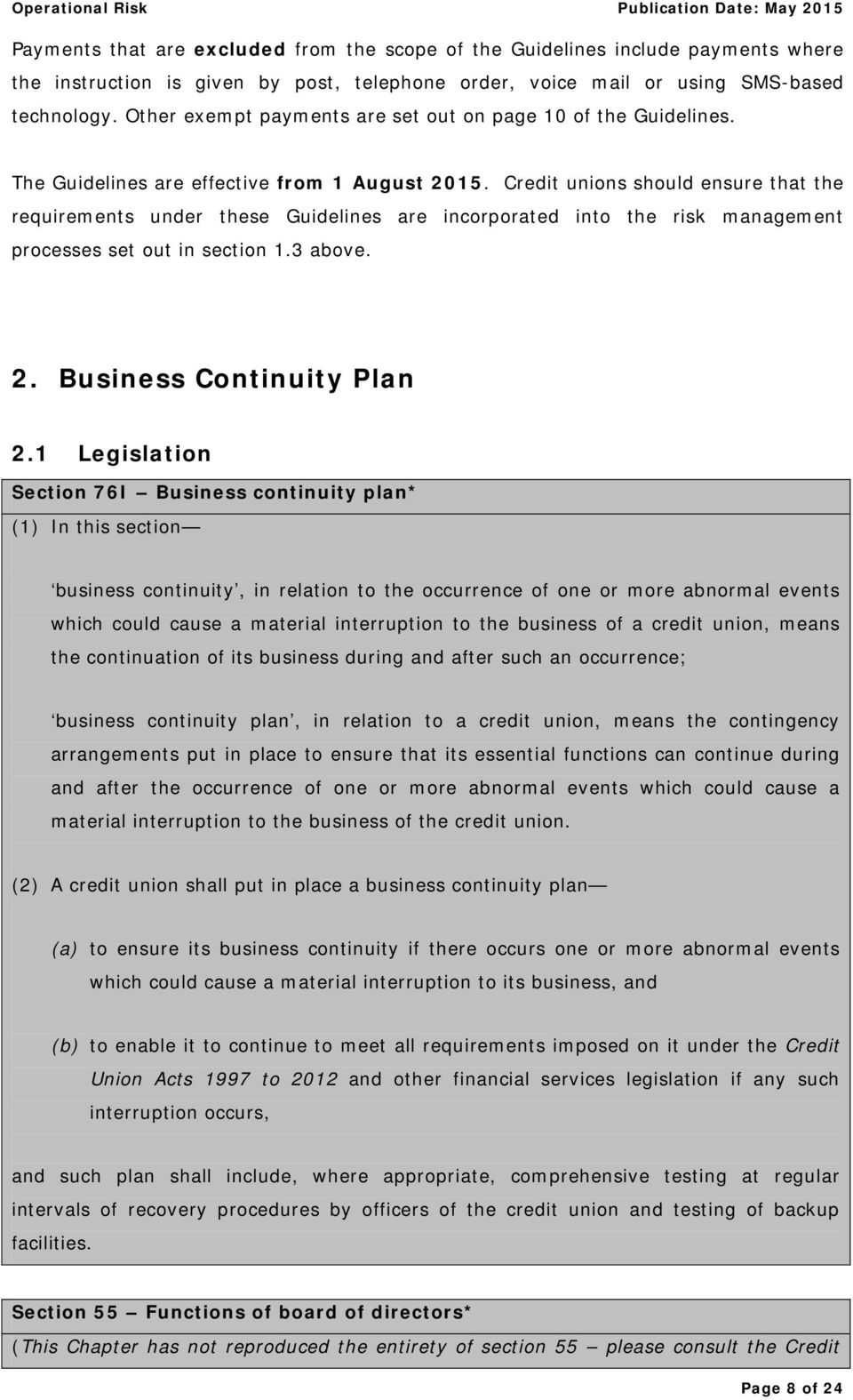 Credit unions should ensure that the requirements under these Guidelines are incorporated into the risk management processes set out in section 1.3 above. 2. Business Continuity Plan 2.
