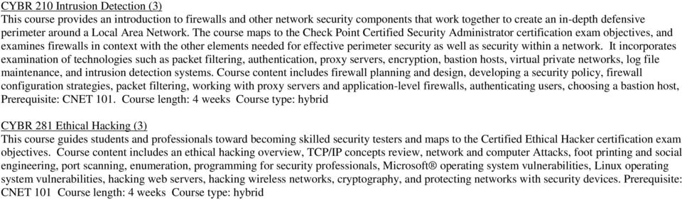 The course maps to the Check Point Certified Security Administrator certification exam objectives, and examines firewalls in context with the other elements needed for effective perimeter security as