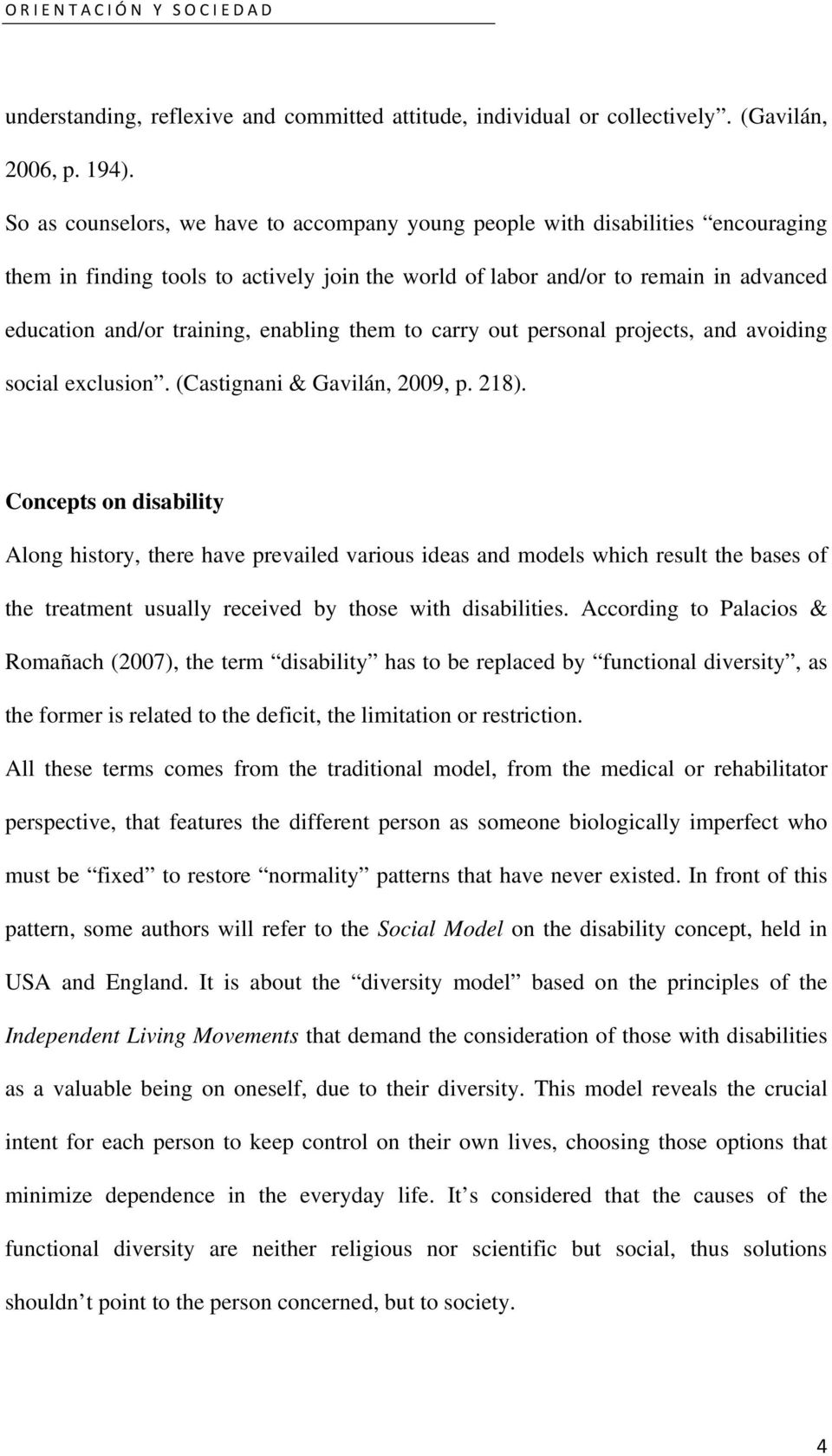 enabling them to carry out personal projects, and avoiding social exclusion. (Castignani & Gavilán, 2009, p. 218).