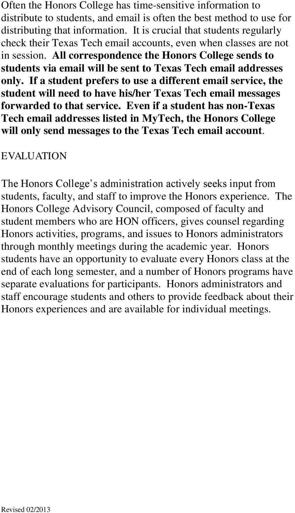 All correspondence the Honors College sends to students via email will be sent to Texas Tech email addresses only.